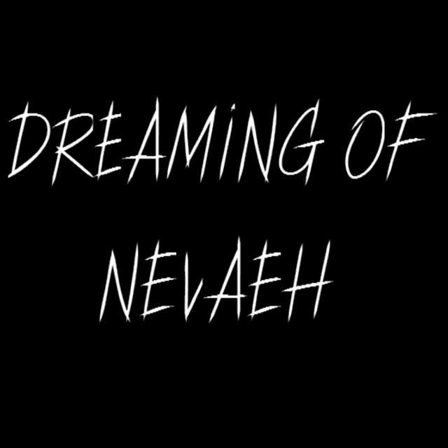Dreaming of Nevaeh