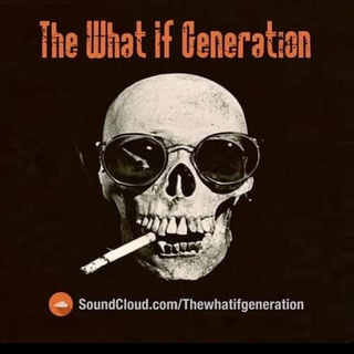 The what if Generation