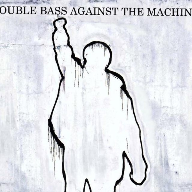 Double Bass Against The Machine