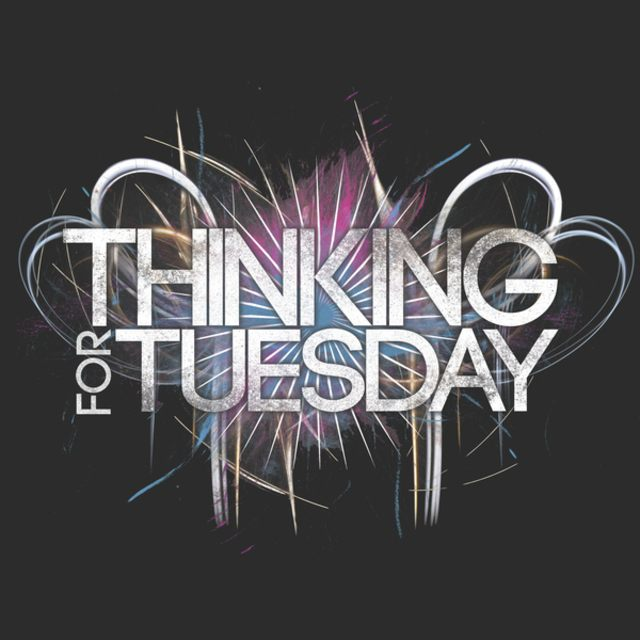 Thinking For Tuesday